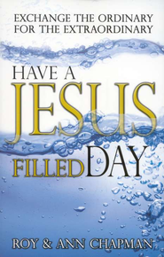 Have a Jesus Filled Day: Exchange the Ordinary for The Extraordinary  -     By: Roy Chapman, Ann Chapman
