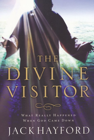 Divine Visitor: What Really Happened When God Came Down - eBook  -     By: Jack Hayford