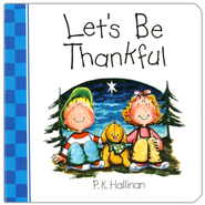 Let's Be Thankful, Board Book   -     By: P.K. Hallinan     Illustrated By: P.K. Hallinan