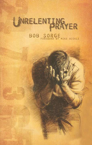 Unrelenting Prayer   -     By: Bob Sorge