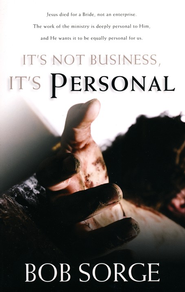 It's Not Business, It's Personal  -     By: Bob Sorge