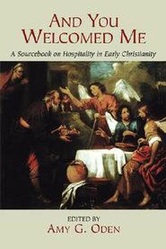 And You Welcomed Me: A Sourcebook on Hospitality in Early Christianity  -     Edited By: Amy G. Oden     By: Edited by Amy G. Oden