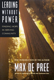 Leading Without Power: Finding Hope in Serving Community  -     By: Max De Pree