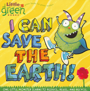 I Can Save the Earth: One Little Monster Learns to Reduce, Reuse, and Recycle  -              By: Alison Inches