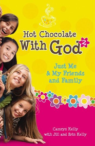 Hot Chocolate With God #2: Just Me and My Friends and Family  -              By: Camryn Kelly, Jill Kelly, Erin Kelly