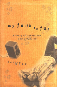 My Faith So Far: A Story of Conversion and Confusion   -     By: Patton Dodd
