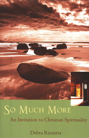 So Much More: An Invitation to Christian Spirituality   -     By: Debra Rienstra