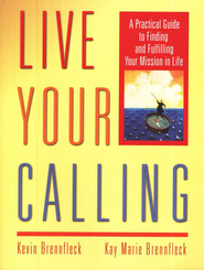 Live Your Calling: A Practical Guide to Finding and Fulfilling Your Mission in Life  -     By: Kevin Brennfleck