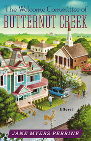 The Welcome Committee of Butternut Creek, Butternut Creek Series #1   -              By: Jane Myers Perrine