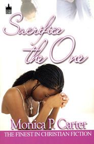 Sacrifice The One  -              By: Monica P. Carter