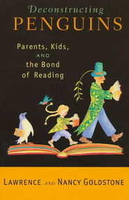 Deconstructing Penguins: Parents, Kids, and the Bond of Reading  -     By: Lawrence Goldstone