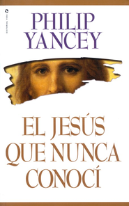 El Jes&#250s que Nunca Conoc&#237  (The Jesus I Never Knew)  -     By: Philip Yancey
