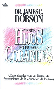 Tener Hijos No Es Para Cobardes  (Parenting Isn't for Cowards)  -              By: Dr. James Dobson