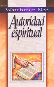 Autoridad Espiritual  (Spiritual Authority)  -     By: Watchman Nee