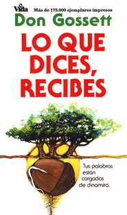 Lo Que Dices- Recibes: What You Say Is What You Get   -     By: Don Gossett
