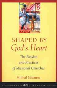 Shaped By God's Heart: The Passion and Practices of Missional Churches  -     By: Milfred Minatrea