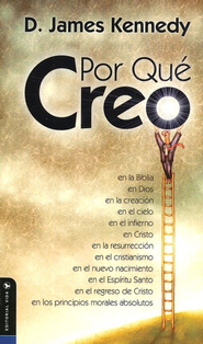 Por Que Creo / Why I Believe - Spanish Ed.  -     By: D. James Kennedy