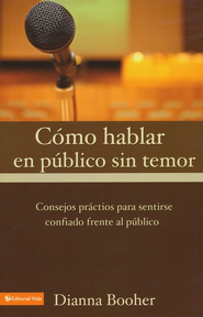 C&#243mo Hablar en P&#250blico Sin Temor  (The Confident Communicator)  -     By: Dianna Booher
