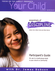 Focus on the Family Presents: Your Child Video Seminar - The Essentials of Discipline (Participant's Guide)  -              By: Dr. James Dobson