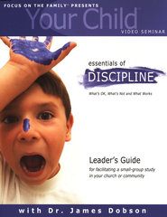 Focus on the Family Presents: Your Child Video Seminar - The Essentials of Discipline (Leader's Guide)  -     By: Dr. James Dobson