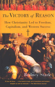 The Victory of Reason: How Christianity Led to Freedom, Capitalism, and Western Success  -              By: Rodney Stark