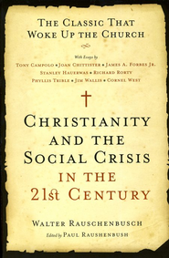 Christianity and the Social Crisis in The 21st Century: The Classic That Woke Up The Church  -              By: Walter Rauschenbusch