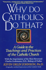 Why Do Catholics Do That?: A Guide to the Teachings and Practices of the Catholic Church   -     By: Kevin Orlin Johnson
