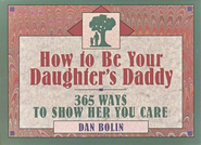 How to Be Your Daughter's Daddy   -     By: Dan Bolin
