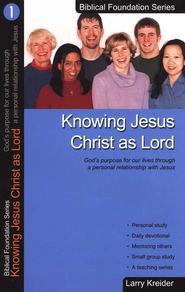 Knowing Jesus Christ as Lord, Biblical Foundation Series  -     By: Larry Kreider