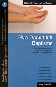 New Testament Baptisms, Biblical Foundation Series  -              By: Larry Kreider