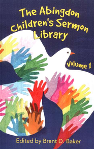 The Abingdon Children's Sermon Library, Volume 1   -     By: Brant D. Baker
