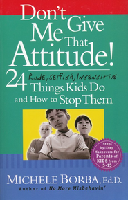 Don't Give Me That Attitude: 24 Rude, Selfish, Insensitive Things Kids Do and How to Stop Them  -     By: Michele Borba