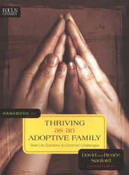 Handbook on Thriving As an Adoptive Family: Real-Life Solutions to Common Challenges  -     By: David Sanford