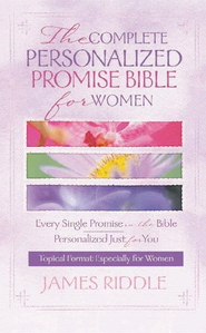 Complete Personalized Promise Bible for Women: Every Single Promise in the Bible Personalized Just for You In Topical Format Especially for Women - eBook  -     By: James Riddle