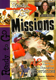 Ready-to-Go Missions: 12 Complete Plans for Life-Changing Experiences   -     By: Jason Schultz