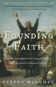 Founding Faith: Providence, Politics, and the Birth of Religious Freedom in America  -     By: Steven Waldman