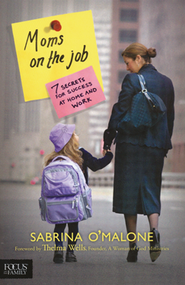 Moms on the Job: Seven Secrets for Success at Home and Work  -     By: Sabrina O'Malone