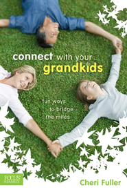 Connect with Your Grandkids: Fun Ways to Bridge the Miles  -     By: Cheri Fuller