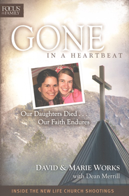 Gone in a Heartbeat: Our Daughters Died . . . Our Faith Endures  -     By: David Works, Marie Works, Dean Merrill