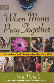 When Moms Pray Together: True Stories of God's Power to  Transform Your Child  -     By: Fern Nichols, Cyndie Claypool de Neve, Cheri Fuller, Mary Jenson
