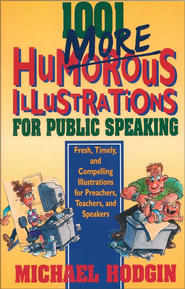 1001 More Humorous Illustrations for Public Speaking: Fresh, Timely, and Compelling Illustrations for Preachers, Teachers, and Speakers - eBook  -     By: Michael Hodgin