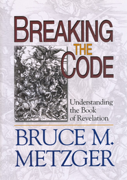 Breaking the Code: Understanding the Book of Revelation: Planning Kit  -     By: Bruce M. Metzger