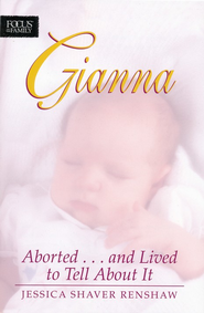 Gianna: Aborted...and Lived to Tell About It   -              By: Jessica Shaver Renshaw
