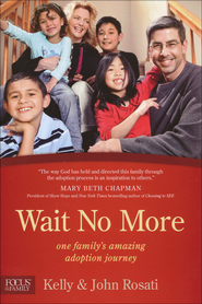 Wait No More: One Family's Amazing Adoption Journey  -              By: John Rosati, Kelly Rosati
