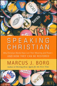 Speaking Christian  -     By: Marcus J. Borg