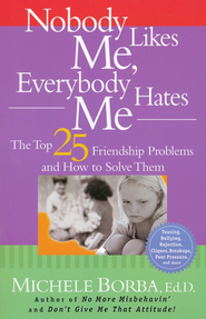Nobody Likes Me, Everybody Hates Me: The Top 25 Friendship Problems and How to Solve Them  -     By: Michele Borba