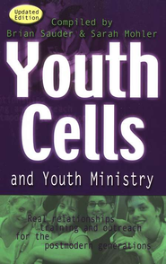 Youth Cells and Youth Ministry: Real Relationships   -     Edited By: Sarah Mohler     By: Brian Sauder