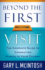 Beyond the First Visit: The Complete Guide to Connecting Guests to Your Church - eBook  -     By: Gary L. McIntosh