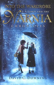 Into the Wardrobe: C.S. Lewis and the Narnia Chronicles   -              By: David C. Downing