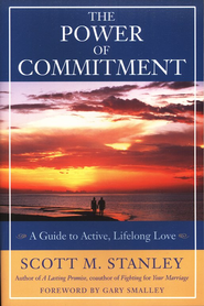 The Power of Commitment: A Guide to Active, Lifelong  Love  -              By: Scott Stanley